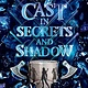 Philomel Books Cast in Secrets and Shadow