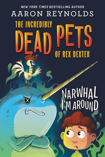 Little, Brown Books for Young Readers The Incredibly Dead Pets of Rex Dexter 02 Narwhal I'm Around