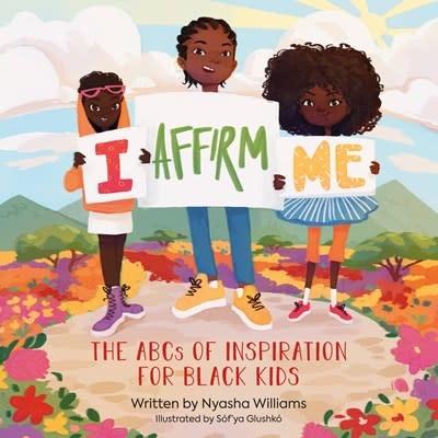 Rux Martin/Houghton Mifflin Harcourt I Affirm Me: The ABCs of Inspiration for Black Kids