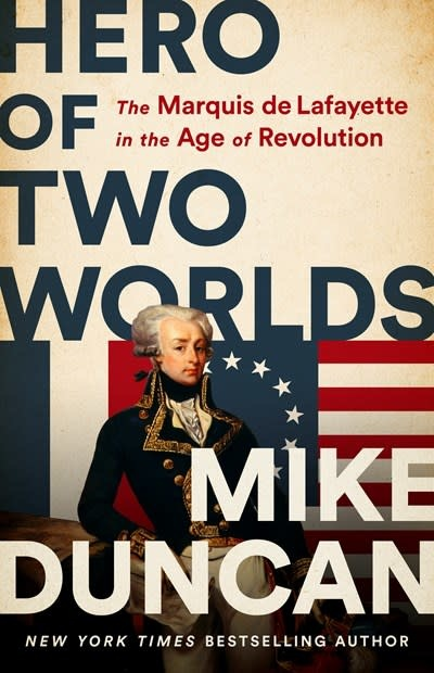 PublicAffairs Hero of Two Worlds: The Marquis de Lafayette in the Age of Revolution