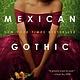 Del Rey Mexican Gothic: A novel