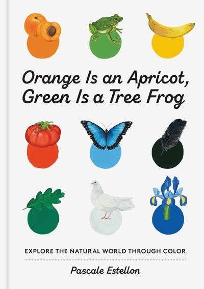 Princeton Architectural Press Orange Is an Apricot, Green Is a Tree Frog