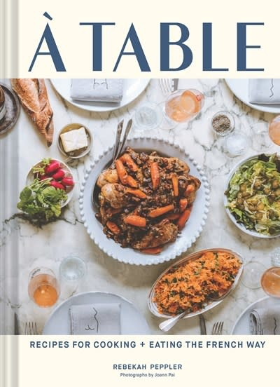 Chronicle Books À Table: Recipes for Cooking and Eating the French Way
