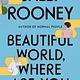 Farrar, Straus and Giroux Beautiful World, Where Are You: A novel