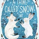 Doubleday Books for Young Readers A Thing Called Snow