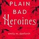 William Morrow Paperbacks Plain Bad Heroines: A novel