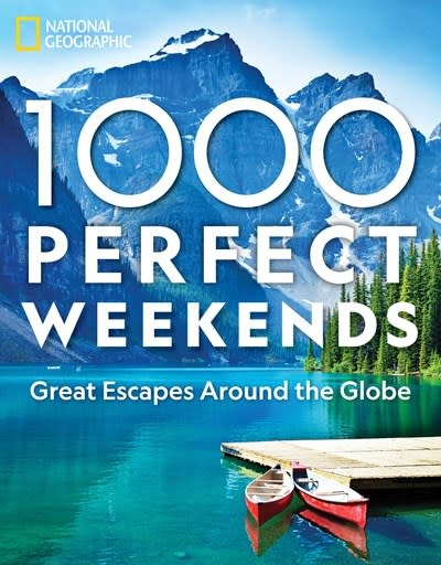 National Geographic 1,000 Perfect Weekends