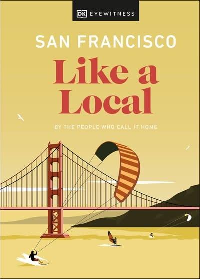 DK Eyewitness Travel San Francisco Like a Local
