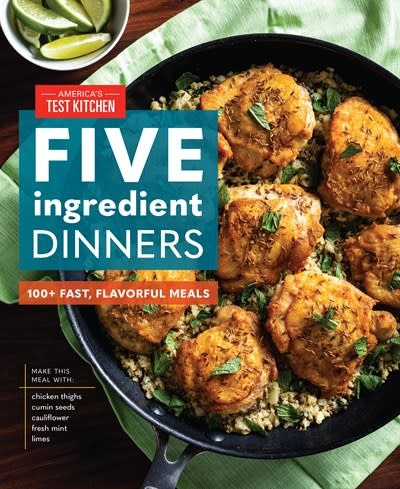 America's Test Kitchen America's Test Kitchen: Five-Ingredient Dinners: 100+ Fast, Flavorful Meals