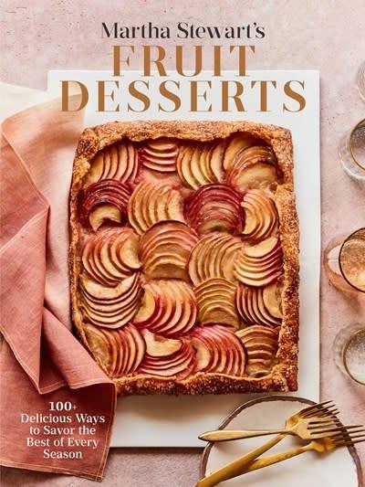 Clarkson Potter Martha Stewart's Fruit Desserts: 100+ Delicious Ways to Savor the Best of Every Season: A Baking Book