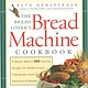 Bread Lover's Bread Machine Cookbook: A Master Baker's 300 Favorite Recipes for Perfect-Every-Time Bread--From Every Kind of Machine