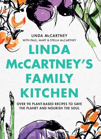 Little, Brown and Company Linda McCartney's Family Kitchen: Over 90 Plant-Based Recipes to Save to Planet & Nourish the Soul
