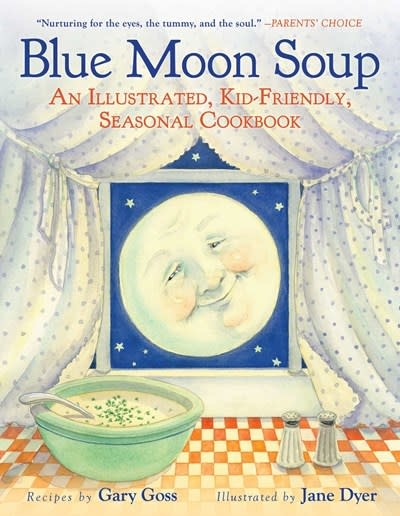 Sky Pony Blue Moon Soup: An Illustrated, Kid-Friendly Seasonal Cookbook