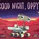 Boyds Mills Press Good Night, Oppy!