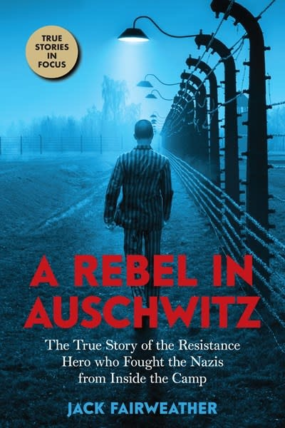Scholastic Focus A Rebel in Auschwitz: The True Story of the Resistance Hero who Fought the Nazis from Inside the Camp (Scholastic Focus)