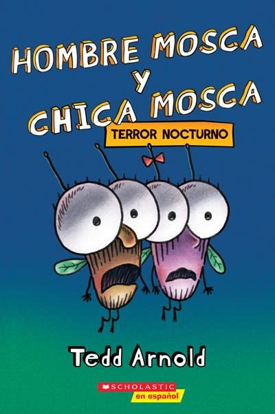 Scholastic en Espanol Hombre Mosca y Chica Mosca: Terror nocturno (Fly Guy and Fly Girl: Night Fright)
