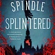 A Spindle Splintered: A novel