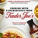 Page Street Publishing Cooking with 5 Ingredients from Trader Joe's: Simple Weeknight Meals Using Your Favorite In-Store Products
