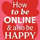 How to Be Online and Also Be Happy