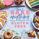 How to Bake Anything Gluten Free: Over 100 Recipes for Everything from Cakes to Cookies, Bread to Festive Bakes, Doughnuts to Desserts