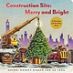 Chronicle Books Construction Site: Merry and Bright