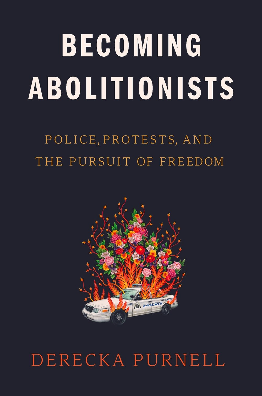 Becoming Abolitionists: Police, Protests, & the Pursuit of Freedom