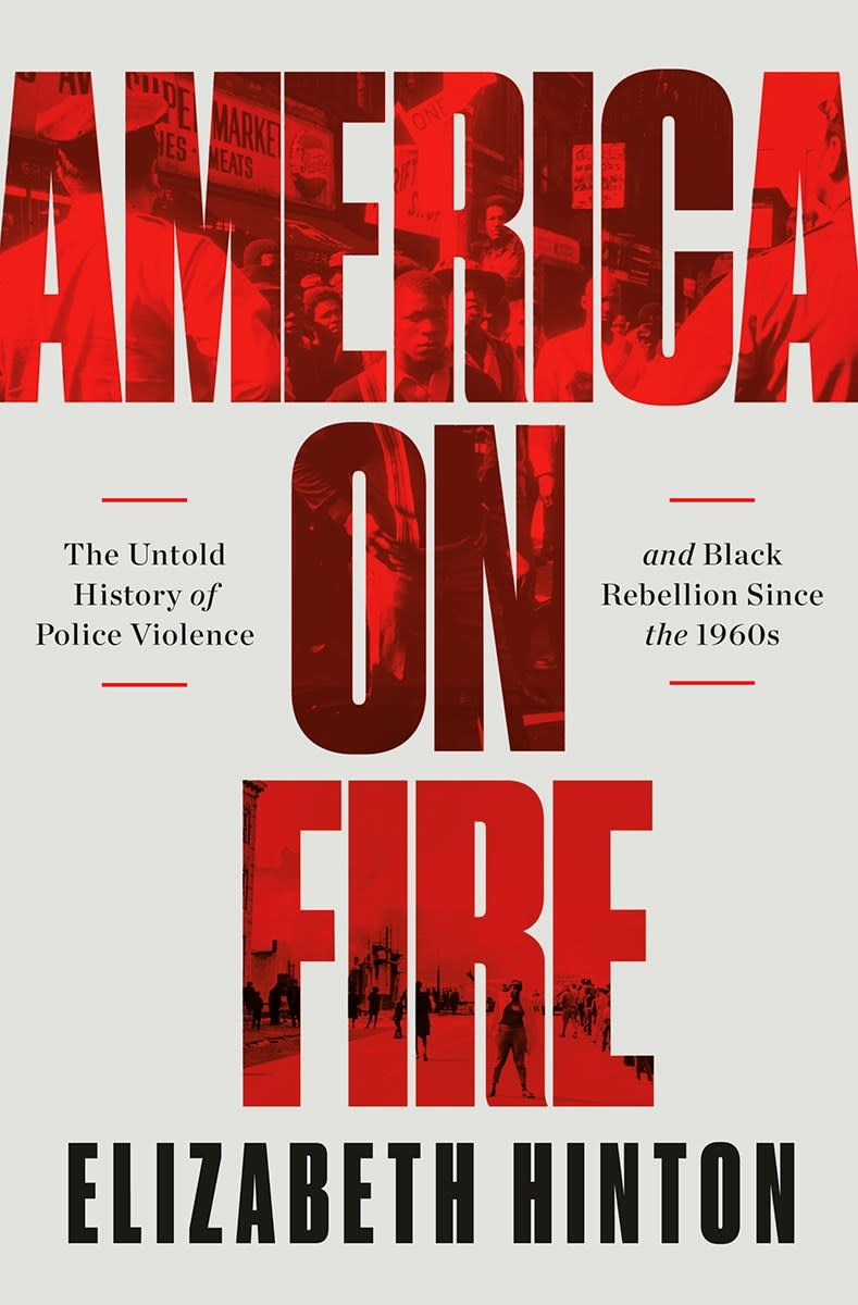 America on Fire: The Untold History of Police Violence & Black Rebellion Since the 1960s