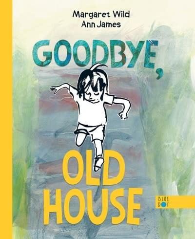 Blue Dot Kids Press Goodbye, Old House