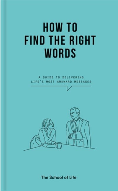 The School of Life How to Find the Right Words