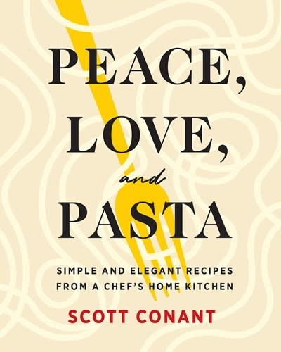 Abrams Peace, Love, and Pasta: Simple & Elegant Recipes from a Chef's Home Kitchen