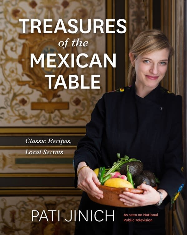 Mariner Books Pati Jinich Treasures of the Mexican Table: Classic Recipes, Local Secrets