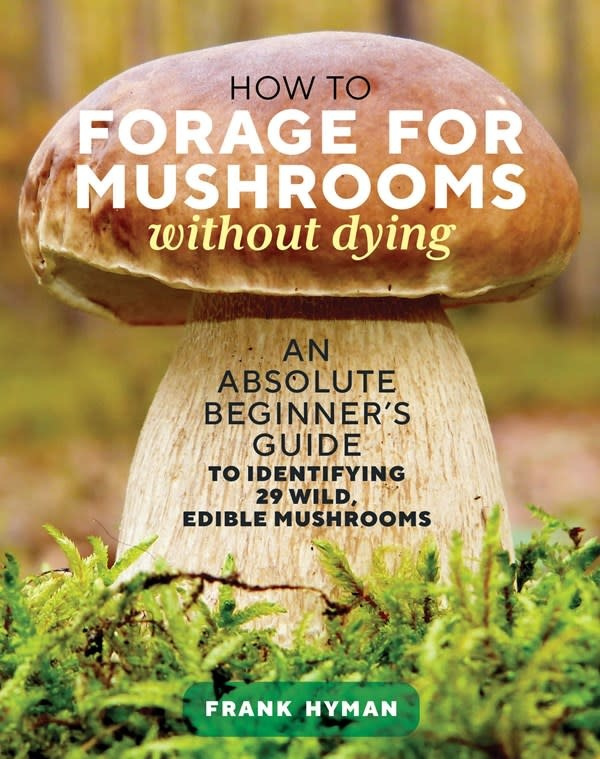 Storey Publishing, LLC How to Forage for Mushrooms without Dying: An Absolute Beginner's Guide