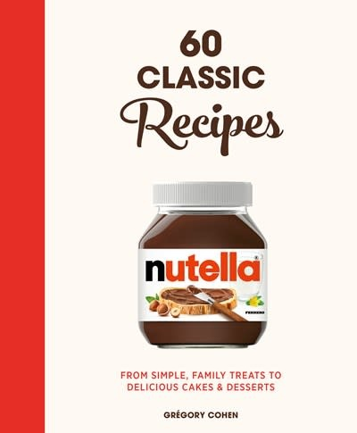 White Lion Publishing Nutella: 60 Classic Recipes from Simple Family Treats to Delicious Cakes & Desserts