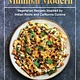 Mumbai Modern: Vegetarian Recipes Inspired by Indian Roots & Californian Cuisine
