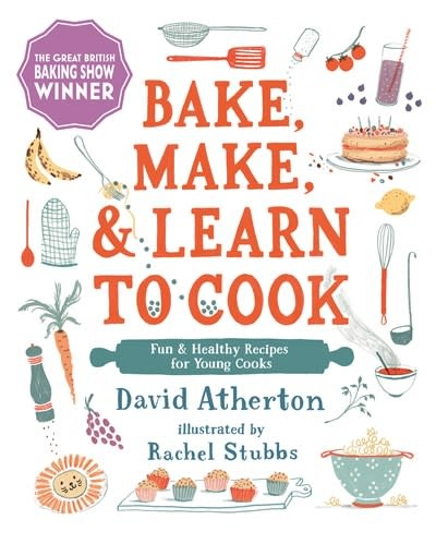 Candlewick Bake, Make, and Learn to Cook : Fun & Healthy Recipes for Young Cooks