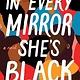 Sourcebooks Landmark In Every Mirror She's Black: A novel