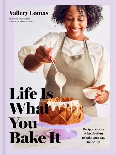 Clarkson Potter Life Is What You Bake It: Recipes, Stories, and Inspiration to Bake Your Way to the Top: A Baking Book