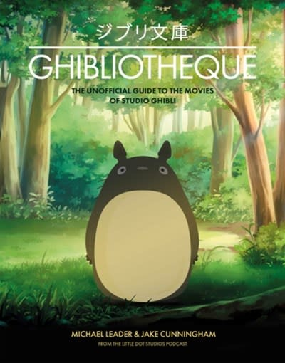 Ghibliotheque: Unofficial Guide to the Movies of Studio Ghibli