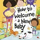 Knopf Books for Young Readers How to Welcome a New Baby