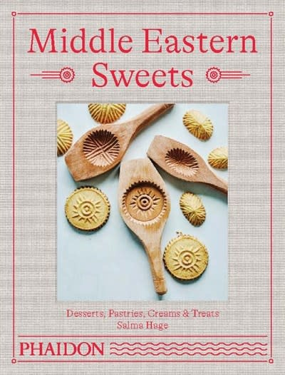 Phaidon Press Middle Eastern Sweets: Desserts, Pastries, Creams & Treats