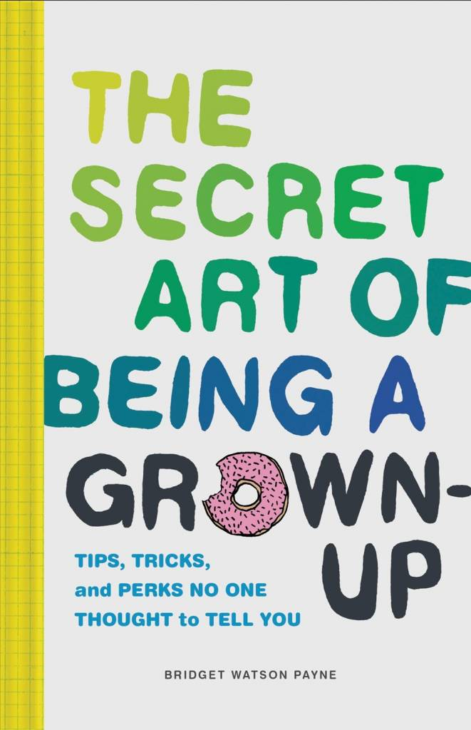 Chronicle Books Secret Art of Being a Grown-Up: Tips, Tricks, Perks...