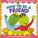 Little, Brown and Company How to Be a Friend: A Guide to Making Friends