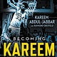 Little, Brown Books for Young Readers Becoming Kareem: Growing Up On and Off the Chart