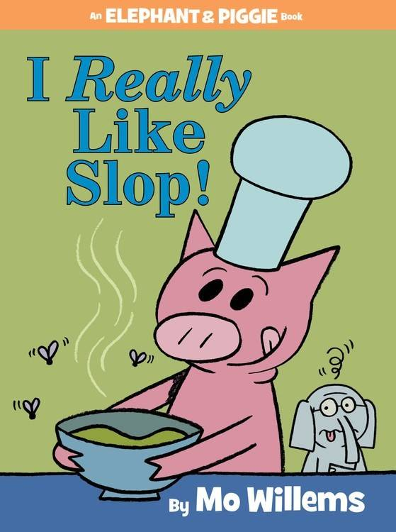 Disney-Hyperion Elephant & Piggie: I Really Like Slop!
