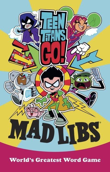 Mad Libs Mad Libs: Teen Titans Go!