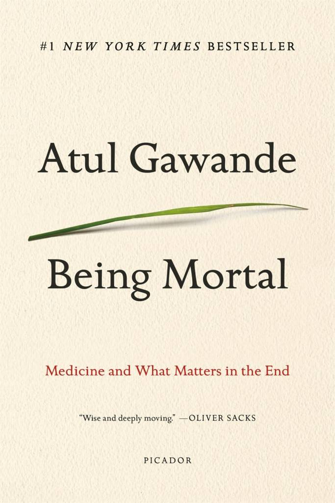 Picador Being Mortal: Medicine and What Matters in the End