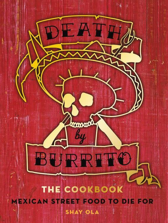 Mitchell Beazley Death by Burrito the Cookbook: Mexican Street Food to Die For