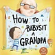 Knopf Books for Young Readers How to...: Babysit a Grandpa