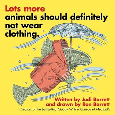 Atheneum/Caitlyn Dlouhy Books Lots More Animals Should Definitely Not Wear Clothing.