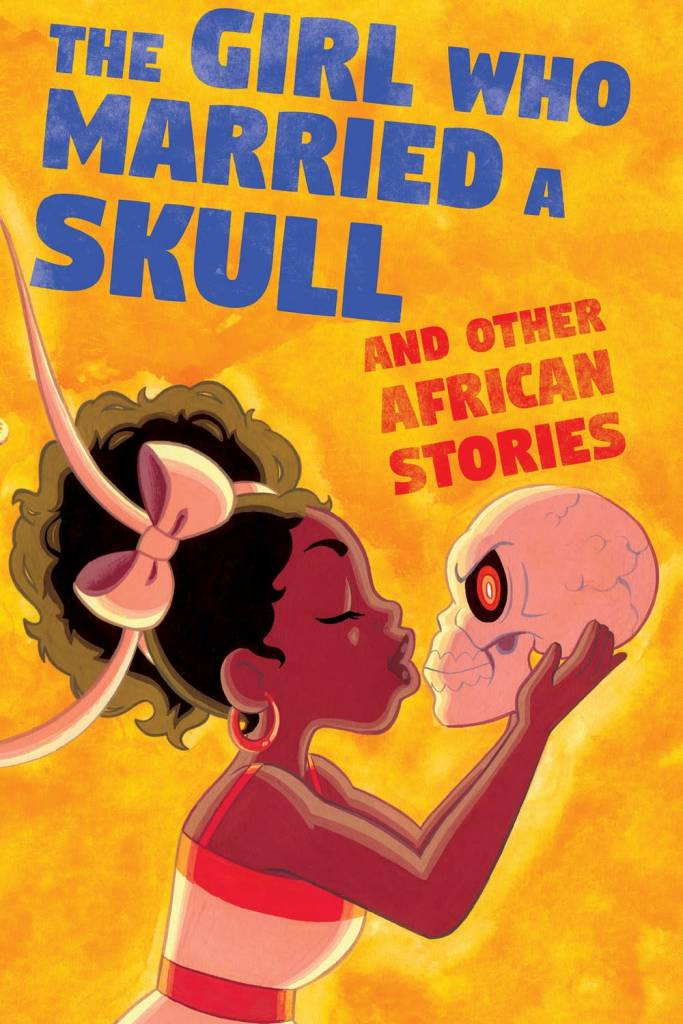 Iron Circus Comics The Girl Who Married a Skull and Other African Stories
